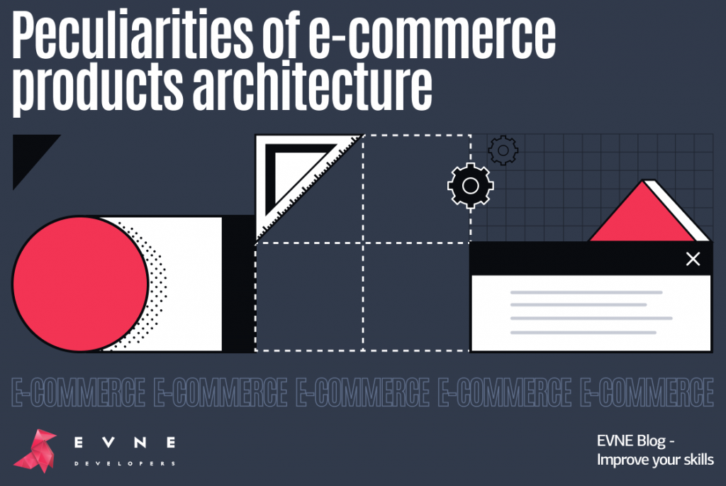 EVNE Developers blog - pecularities of e-commerce products architechture